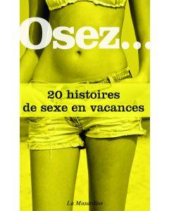 Osez 20 histoires de sexe en vacances - Livre érotique