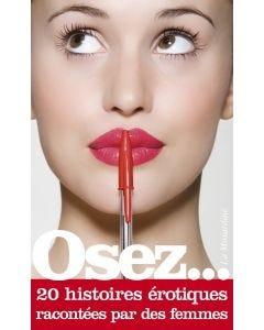 Osez 20 histoires érotiques - racontées par des femmes